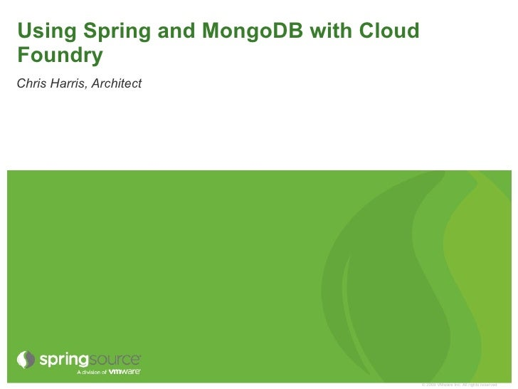 Using Spring and MongoDB with Cloud Foundry Chris Harris, Architect