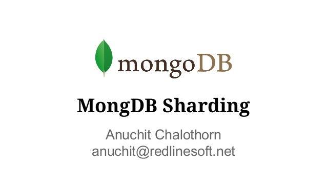 MongDB Sharding Anuchit Chalothorn anuchit@redlinesoft.net