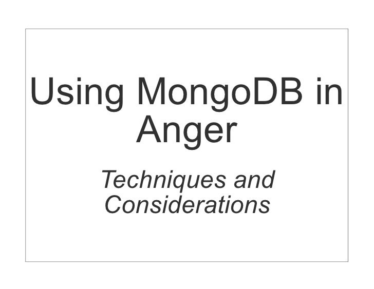 Using MongoDB in      Anger   Techniques and   Considerations