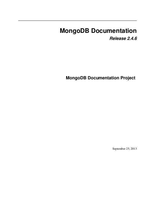 MongoDB Documentation Release 2.4.6  MongoDB Documentation Project  September 25, 2013