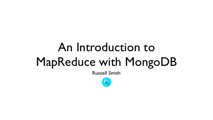 An Introduction toMapReduce with MongoDB        Russell Smith