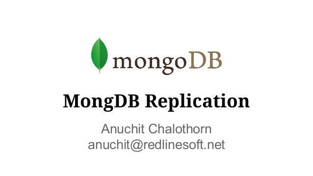 MongDB Replication Anuchit Chalothorn anuchit@redlinesoft.net