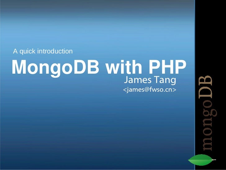 MongoDB with PHP James Tang <james@fwso.cn> A quick introduction
