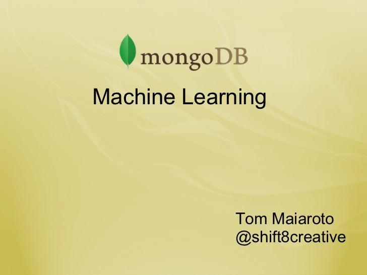<ul>Machine Learning </ul><ul>Tom Maiaroto @shift8creative </ul>