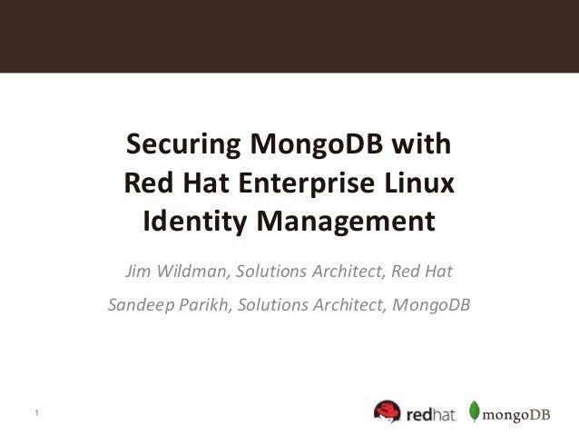 1 Securing MongoDB with Red Hat Enterprise Linux Identity Management Jim Wildman, Solutions Architect, Red Hat Sandeep Par...