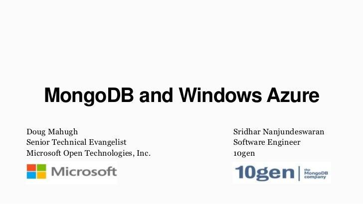 MongoDB and Windows AzureDoug Mahugh                         Sridhar NanjundeswaranSenior Technical Evangelist         Sof...