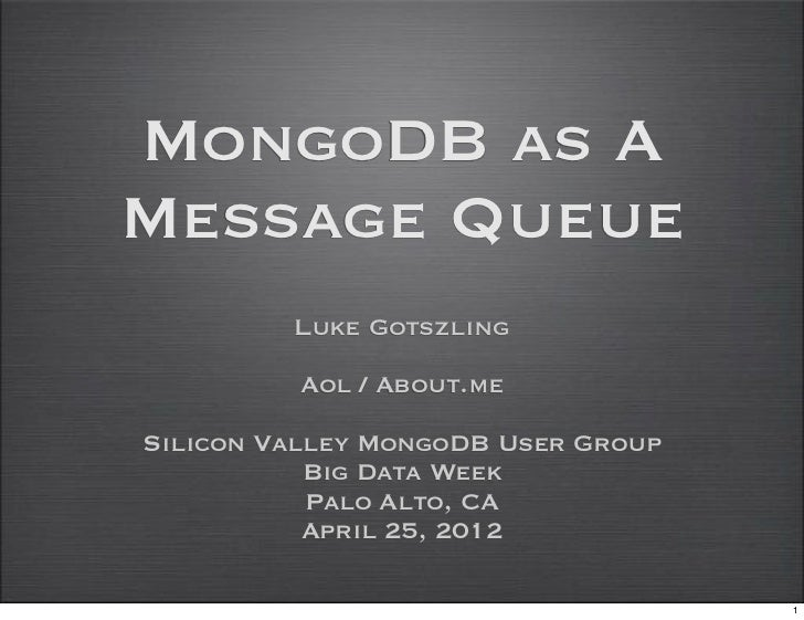 MongoDB as AMessage Queue         Luke Gotszling          Aol / About.meSilicon Valley MongoDB User Group           Big Da...