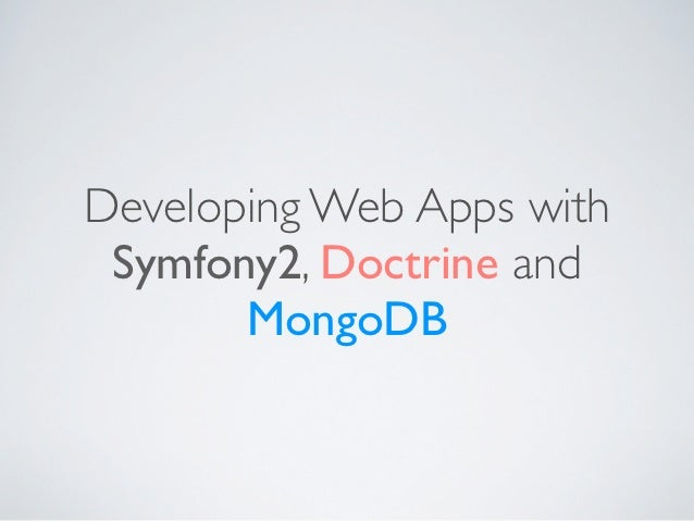 Developing Web Apps with Symfony2, Doctrine and       MongoDB