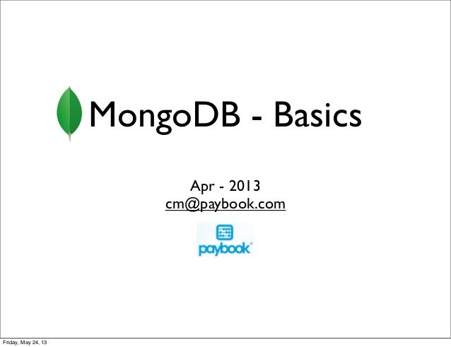 MongoDB - BasicsApr - 2013cm@paybook.comFriday, May 24, 13