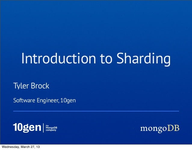 Introduction to Sharding      Tyler Brock      Software Engineer, 10genWednesday, March 27, 13