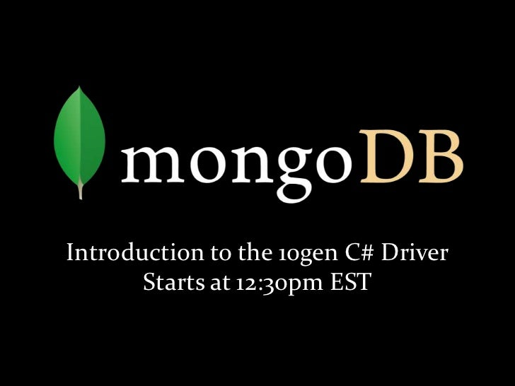 Introduction to the 10gen C# DriverStarts at 12:30pm EST<br />