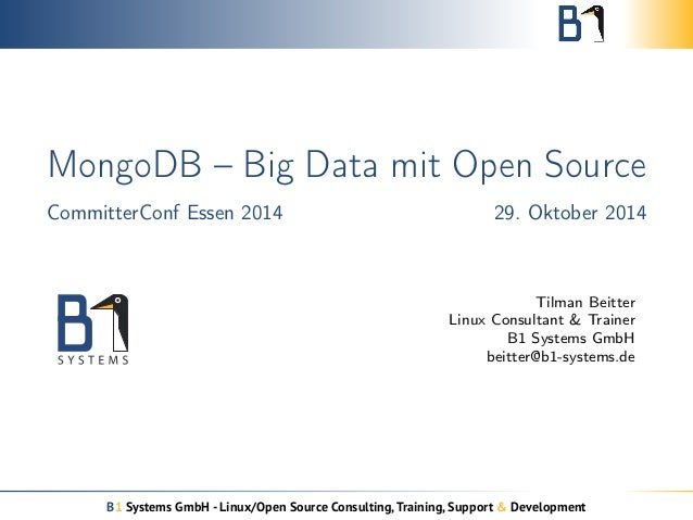 MongoDB – Big Data mit Open Source  CommitterConf Essen 2014 29. Oktober 2014  Tilman Beitter  Linux Consultant & Trainer ...