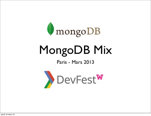 MongoDB Mix                     Paris - Mars 2013jeudi 14 mars 13