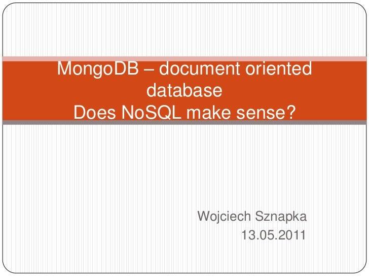 Wojciech Sznapka<br />13.05.2011<br />MongoDB – document oriented databaseDoes NoSQL make sense?<br />