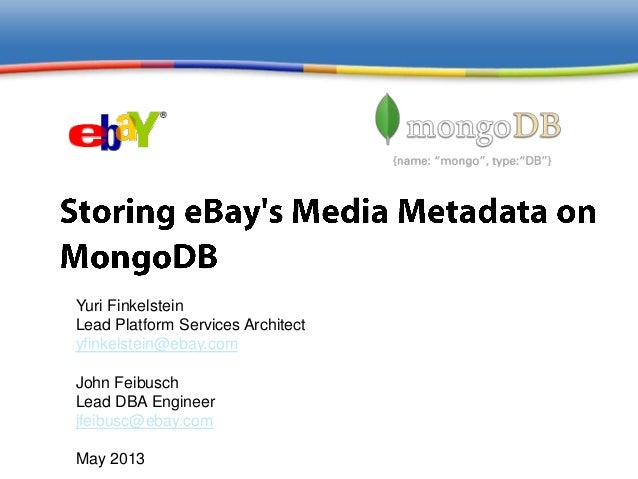 MongoDB San Francisco 2013: Storing eBay's Media Metadata on MongoDB  presented by Yuri Finkelstein, Architect, eBay