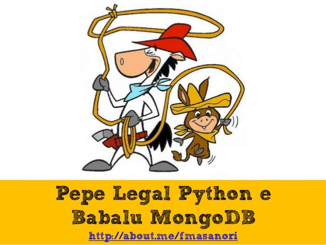 Pepe Legal Python e Babalu MongoDB http://about.me/fmasanori