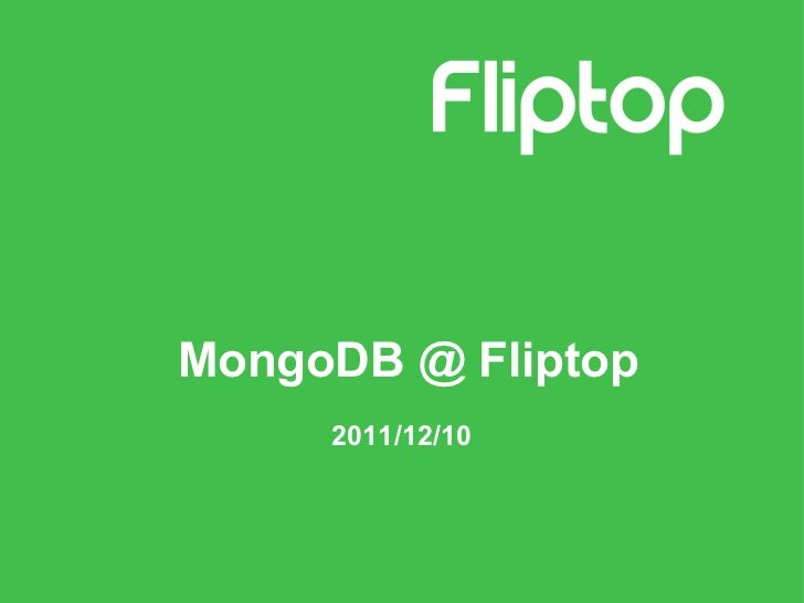 MongoDB @ Fliptop 2011/12/10