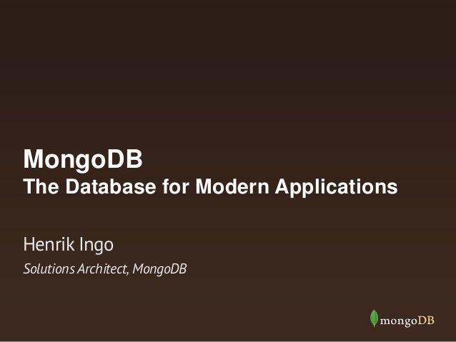 MongoDB The Database for Modern Applications Solutions Architect, MongoDB Henrik Ingo
