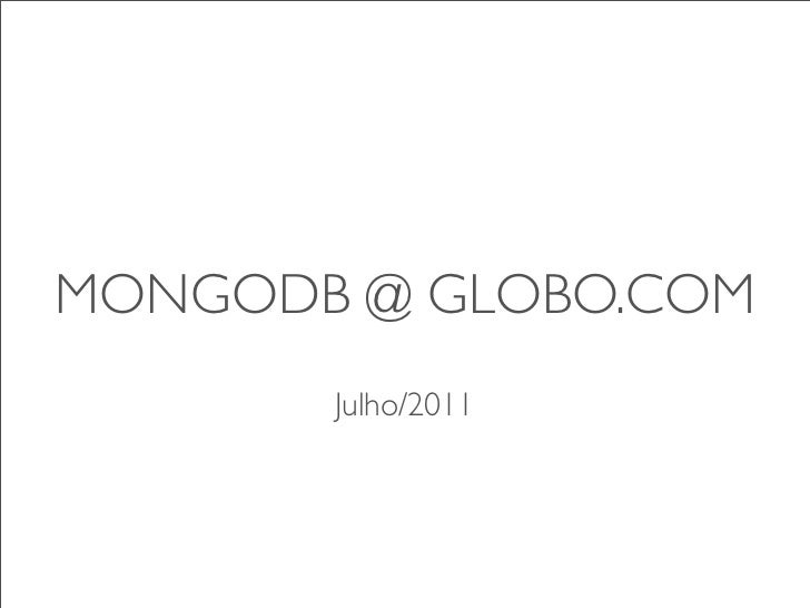 MONGODB @ GLOBO.COM       Julho/2011