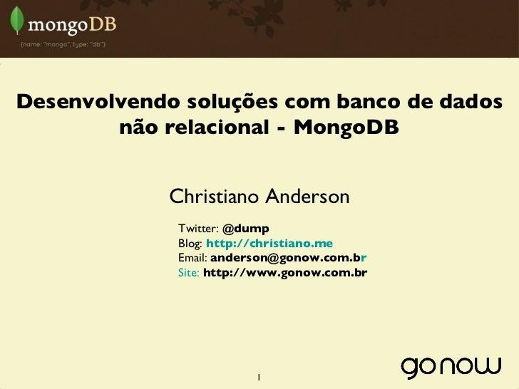 Desenvolvendo soluções com banco de dados        não relacional - MongoDB            Christiano Anderson             Twitt...