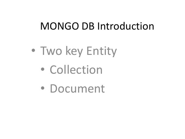 MONGO DB Introduction• Two key Entity• Collection• Document