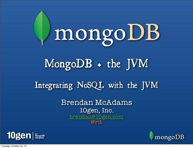 MongoDB + the JVM                          Integrating NoSQL with the JVM                                Brendan McAdams  ...