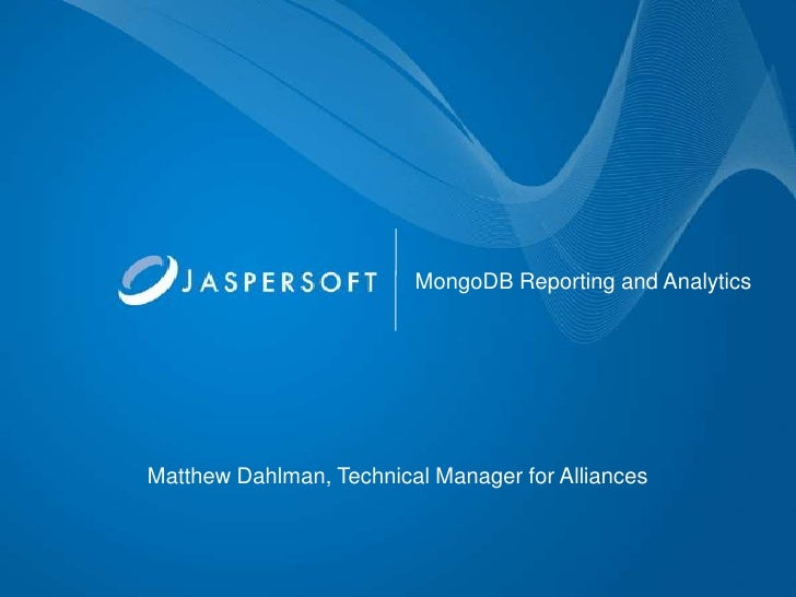 MongoDB Reporting and AnalyticsMatthew Dahlman, Technical Manager for Alliances
