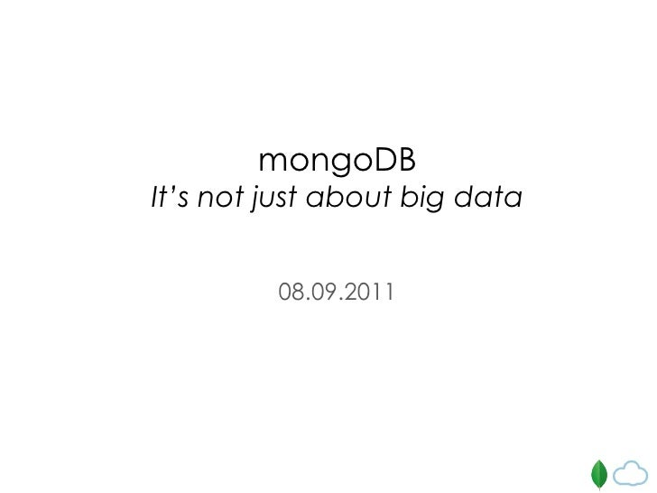 mongoDB It's not just about big data 08.09.2011