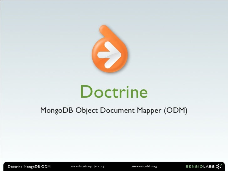 Doctrine                MongoDB Object Document Mapper (ODM)     Doctrine MongoDB ODM   www.doctrine-project.org   www.sen...