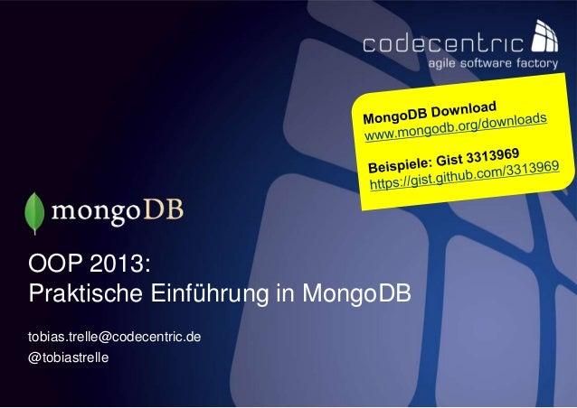 OOP 2013:Praktische Einführung in MongoDBtobias.trelle@codecentric.de@tobiastrelle codecentric AG                1