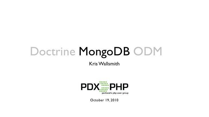 Doctrine MongoDB ODM         Kris Wallsmith              October 19, 2010