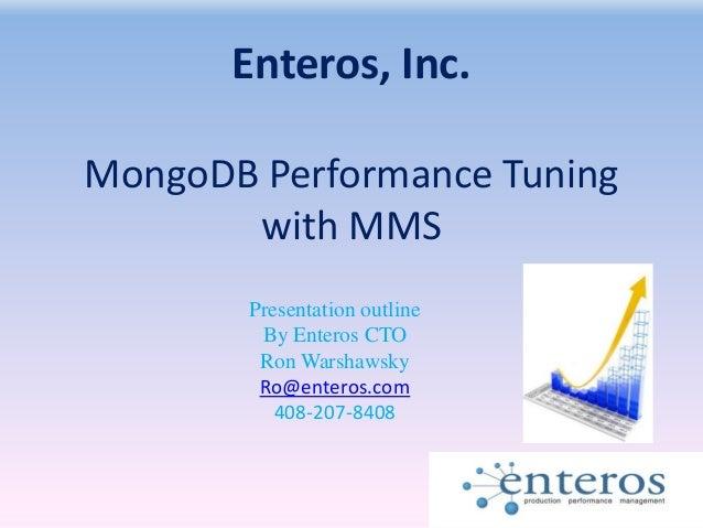 MongoDB Performance Tuning with MMS Presentation outline By Enteros CTO Ron Warshawsky Ro@enteros.com 408-207-8408 Enteros...