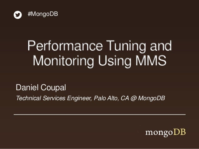 Technical Services Engineer, Palo Alto, CA @ MongoDB Daniel Coupal #MongoDB Performance Tuning and Monitoring Using MMS