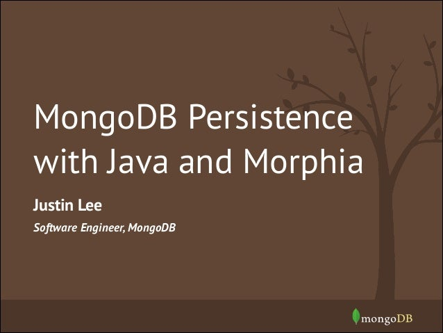 MongoDB Persistence with Java and Morphia Justin Lee Software Engineer, MongoDB