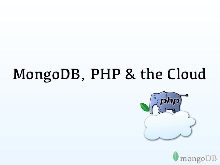 MongoDB, PHP and the cloud - php cloud summit 2011