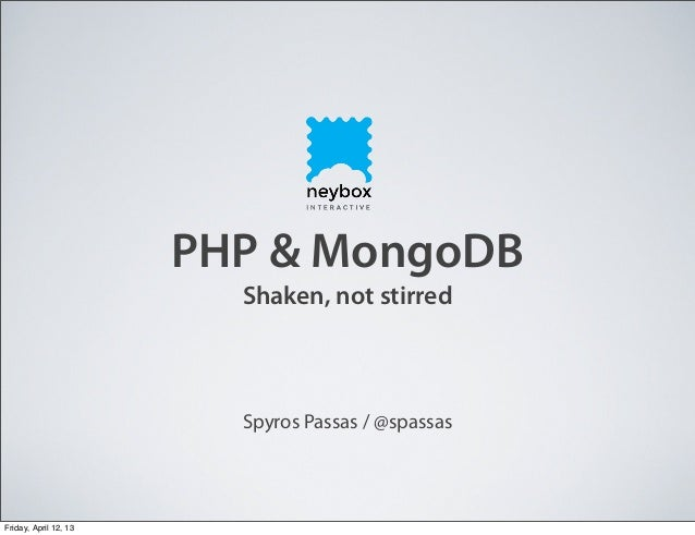 PHP & MongoDBShaken, not stirredSpyros Passas / @spassasFriday, April 12, 13