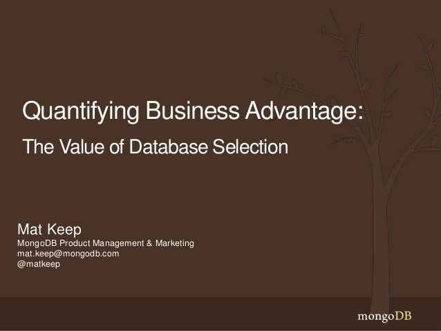 Quantifying Business Advantage: The Value of Database Selection Mat Keep MongoDB Product Management & Marketing mat.keep@m...