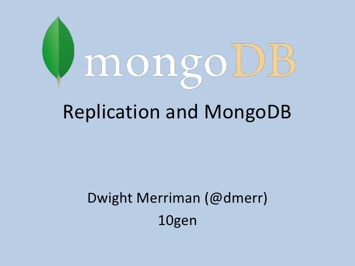 Replication and MongoDB<br />Dwight Merriman (@dmerr)<br />10gen<br />