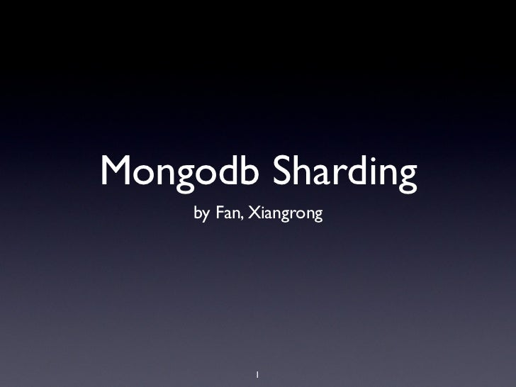 Mongodb Sharding    by Fan, Xiangrong            1