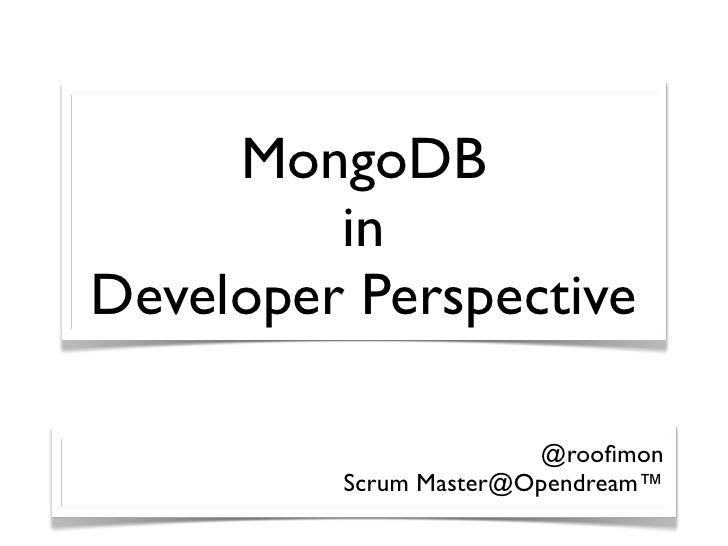 MongoDB         inDeveloper Perspective                       @roofimon         Scrum Master@Opendream™