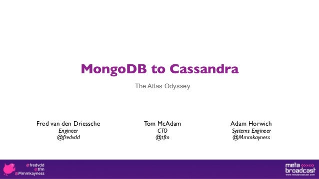 MongoDB to Cassandra                         The Atlas OdysseyFred van den Driessche     Tom McAdam        Adam Horwich   ...