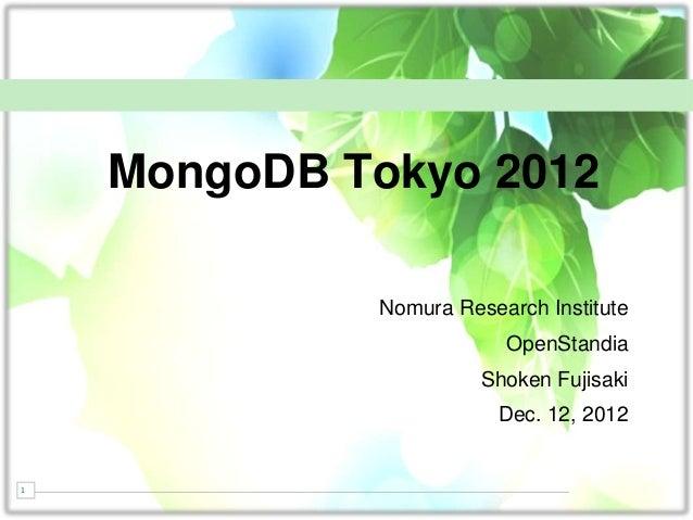 MongoDB Tokyo 2012             Nomura Research Institute                         OpenStandia                       Shoken ...