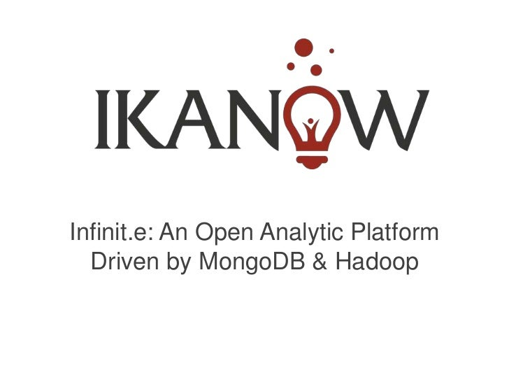 Infinit.e: An Open Analytic Platform  Driven by MongoDB & Hadoop