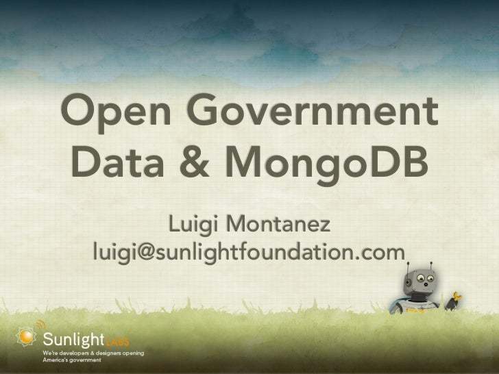 Open GovernmentData & MongoDB        Luigi Montanez luigi@sunlightfoundation.com