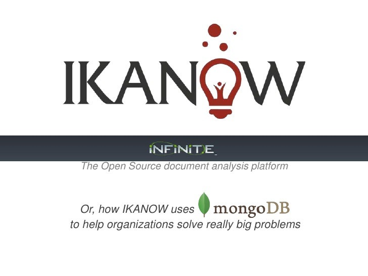 The Open Source document analysis platform  Or, how IKANOW usesto help organizations solve really big problems