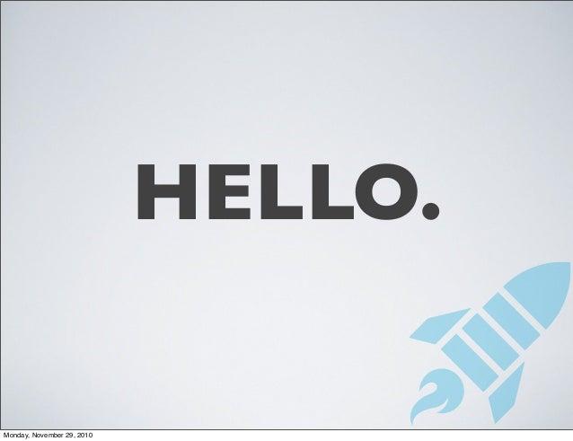 HELLO. Monday, November 29, 2010