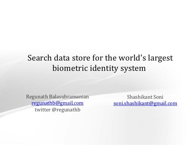 Search data store for the worlds largest                            biometric identity system                    Regunath ...