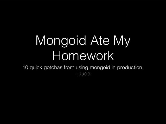 Mongoid Ate My Homework 10 quick gotchas from using mongoid in production. - Jude