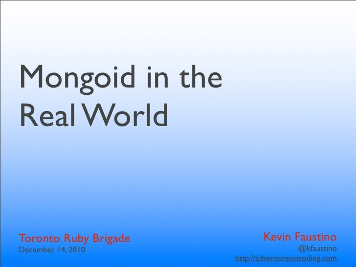 Mongoid in theReal WorldToronto Ruby Brigade           Kevin FaustinoDecember 14, 2010                         @kfaustino ...