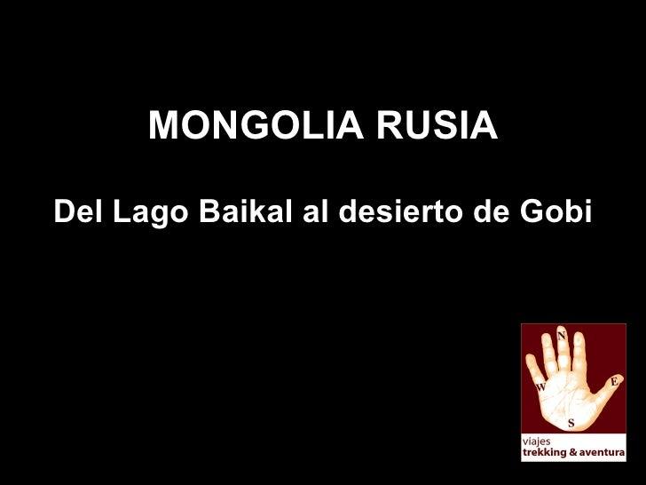<ul><li>MONGOLIA RUSIA </li></ul><ul><li>Del Lago Baikal al desierto de Gobi </li></ul>